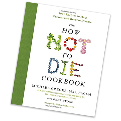 Dr. Greger's How Not To Die Cookbook