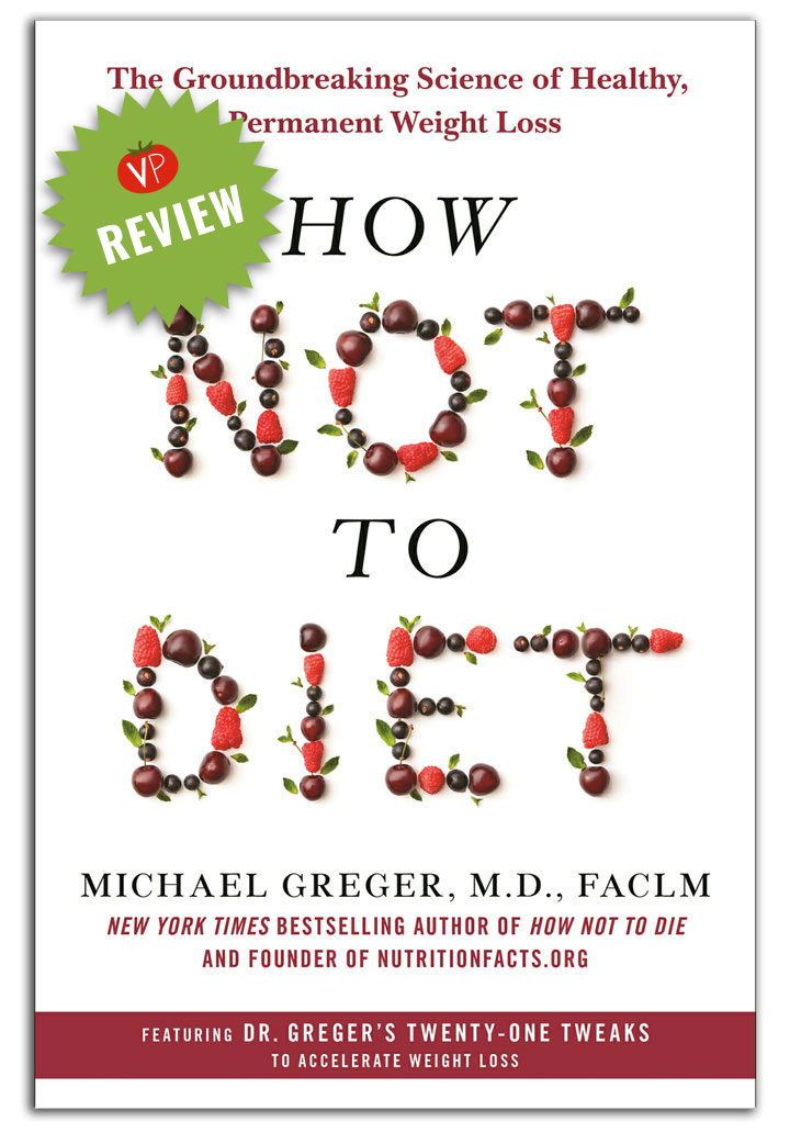 Review of How Not To Diet by Michael Greger - an overview